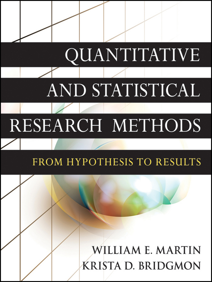 Martin William E. Quantitative and Statistical Research Methods. From Hypothesis to Results kuhnt sonja statistical hypothesis testing with sas and r