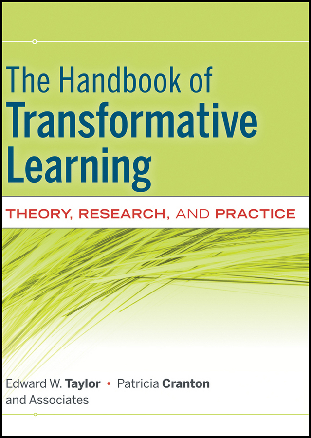 Taylor Edward W. The Handbook of Transformative Learning. Theory, Research, and Practice
