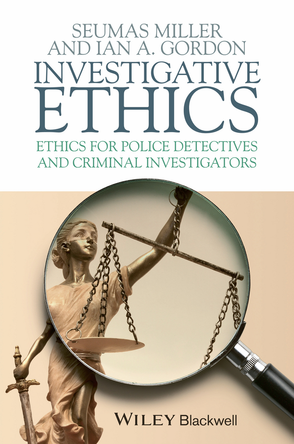 Miller Seumas Investigative Ethics. Ethics for Police Detectives and Criminal Investigators emergency ethics