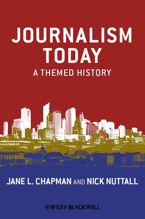 Chapman Jane L. Journalism Today. A Themed History adrienne russell networked a contemporary history of news in transition