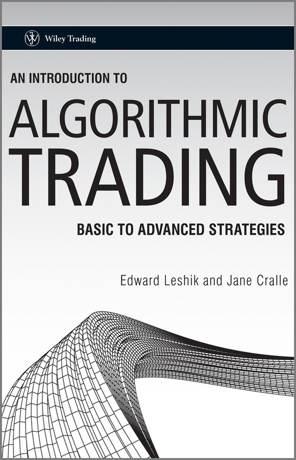 Leshik Edward An Introduction to Algorithmic Trading. Basic to Advanced Strategies alpesh patel the online trading cookbook