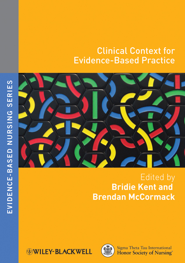 Kent Bridie Clinical Context for Evidence-Based Practice brendan mccormack person centred practice in nursing and health care theory and practice