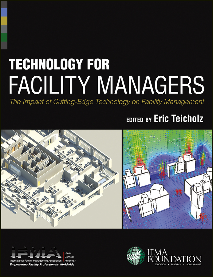 IFMA Technology for Facility Managers. The Impact of Cutting-Edge Technology on Facility Management