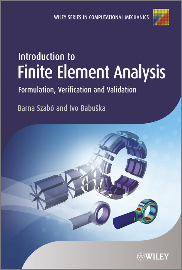 Szabó Barna Introduction to Finite Element Analysis. Formulation, Verification and Validation qiuliang wang practical design of magnetostatic structure using numerical simulation