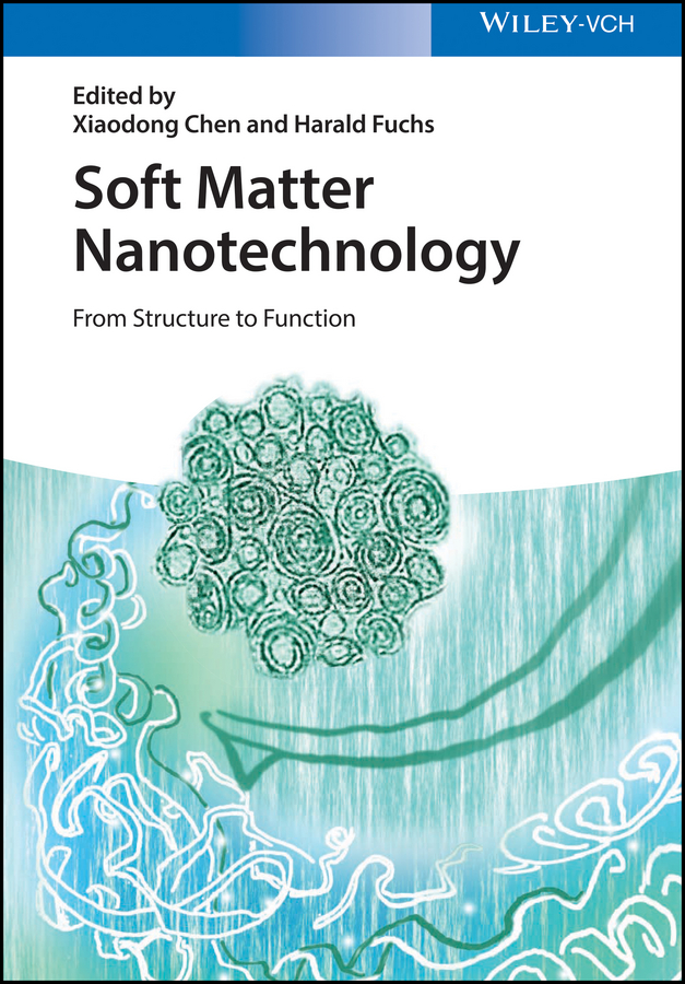 Chen Xiaodong Soft Matter Nanotechnology. From Structure to Function loong tak lim postharvest biology and nanotechnology