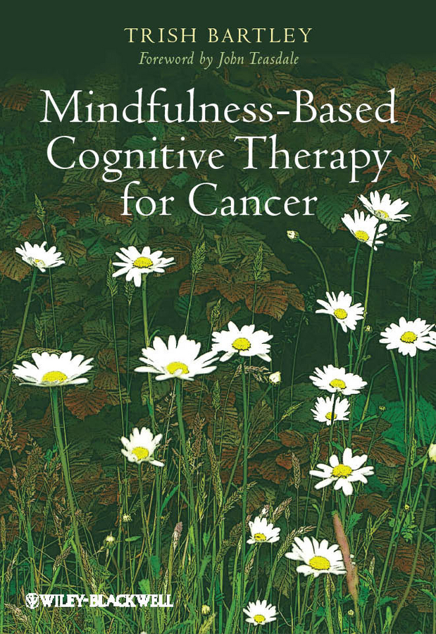Bartley Trish Mindfulness-Based Cognitive Therapy for Cancer. Gently Turning Towards a mindfulness guide for the frazzled