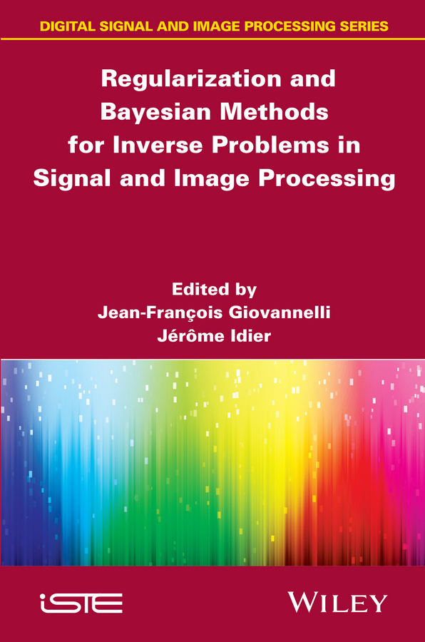 Idier Jérôme Regularization and Bayesian Methods for Inverse Problems in Signal and Image Processing vladimir bagotsky s fuel cells problems and solutions isbn 9781118191316