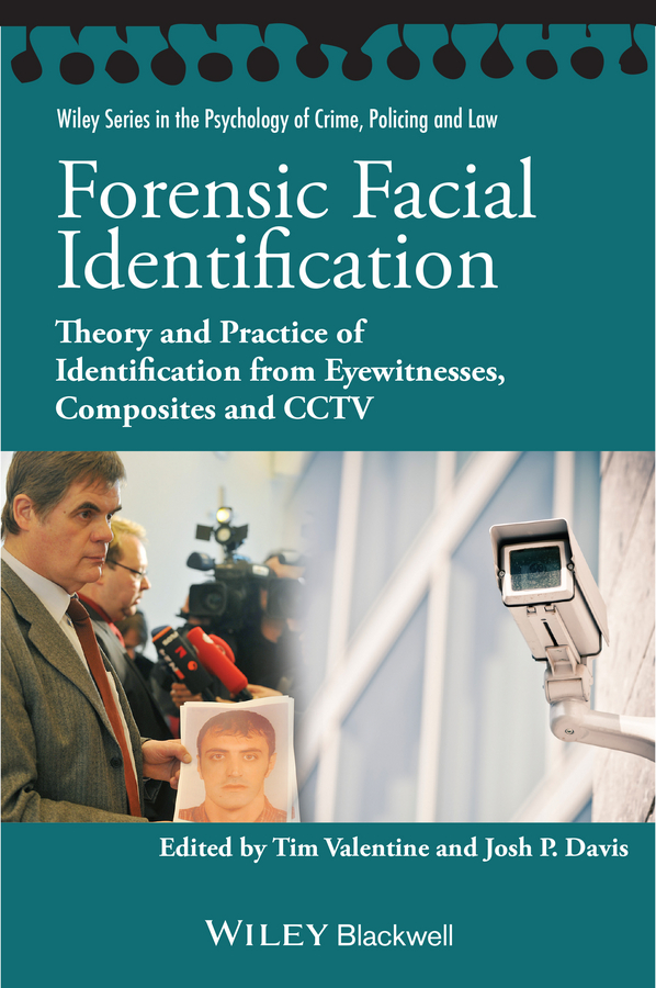 Valentine Tim Forensic Facial Identification. Theory and Practice of Identification from Eyewitnesses, Composites and CCTV se 214c r