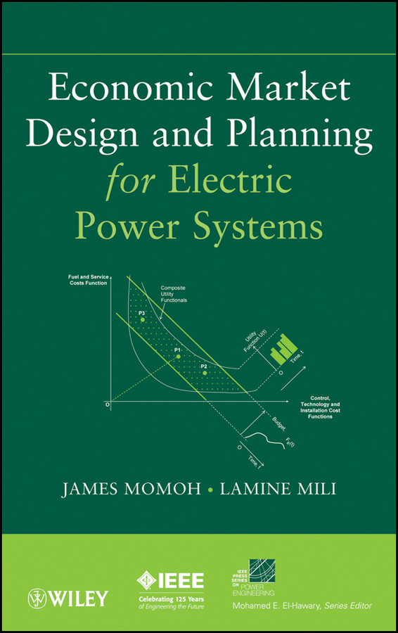 Economic Market Design and Planning for Electric Power Systems ( Momoh James  )