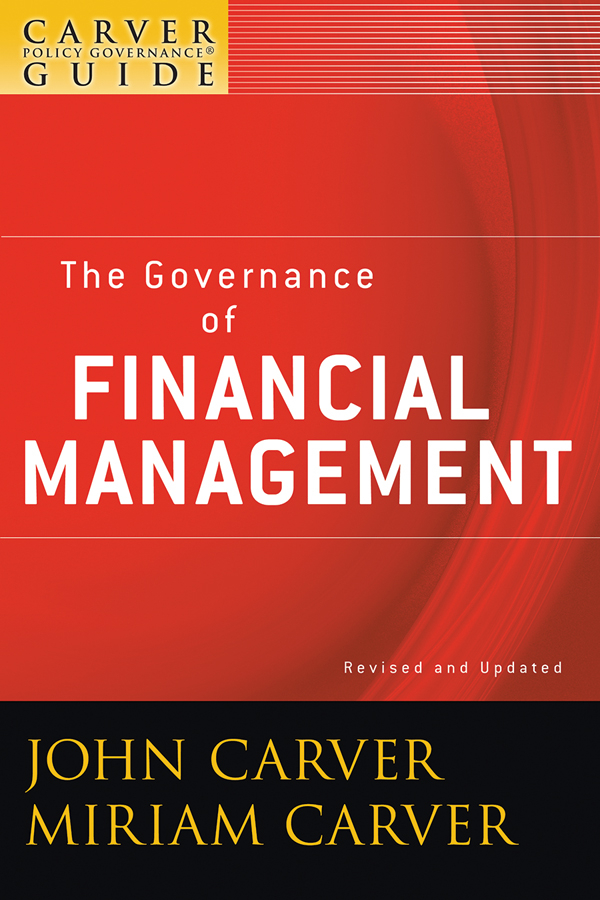 Carver Miriam Mayhew A Carver Policy Governance Guide, The Governance of Financial Management john carver a carver policy governance guide the policy governance model and the role of the board member