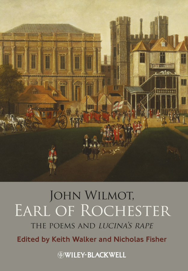 Fisher Nicholas John Wilmot, Earl of Rochester. The Poems and Lucina's Rape idylls of the king and a new selection of poems