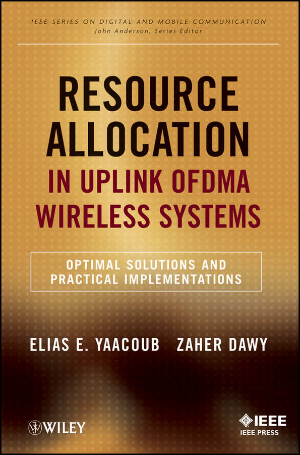 Yaacoub Elias Resource Allocation in Uplink OFDMA Wireless Systems. Optimal Solutions and Practical Implementations enterprise resource planning systems