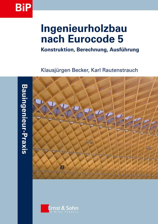 Rautenstrauch Karl Ingenieurholzbau nach Eurocode 5. Konstruktion, Berechnung, Ausführung kindmann rolf verbindungen im stahl und verbundbau