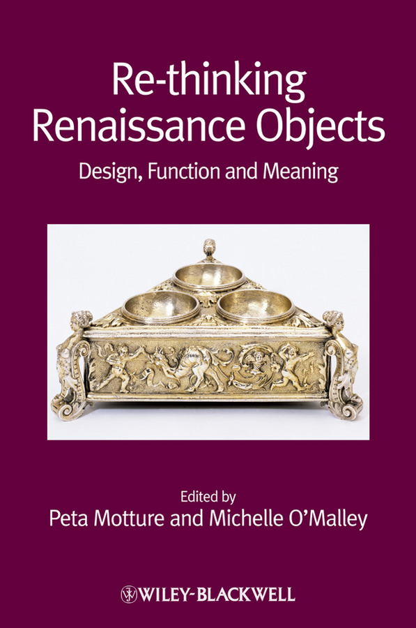 O'Malley Michelle Re-thinking Renaissance Objects. Design, Function and Meaning ароматическая лампа посуда us thinking research