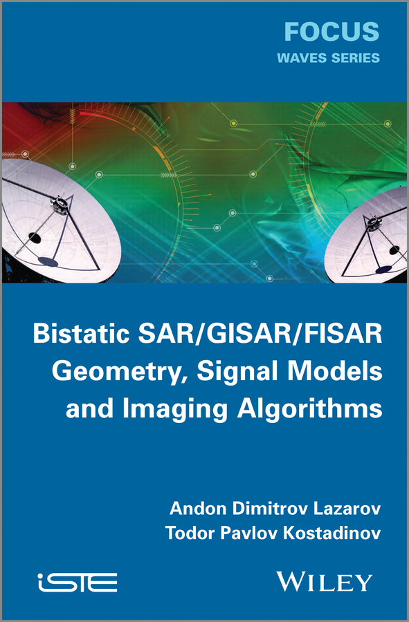 Kostadinov Todor Pavlov Bistatic SAR / ISAR / FSR. Theory Algorithms and Program Implementation kostadinov todor pavlov bistatic sar isar fsr theory algorithms and program implementation