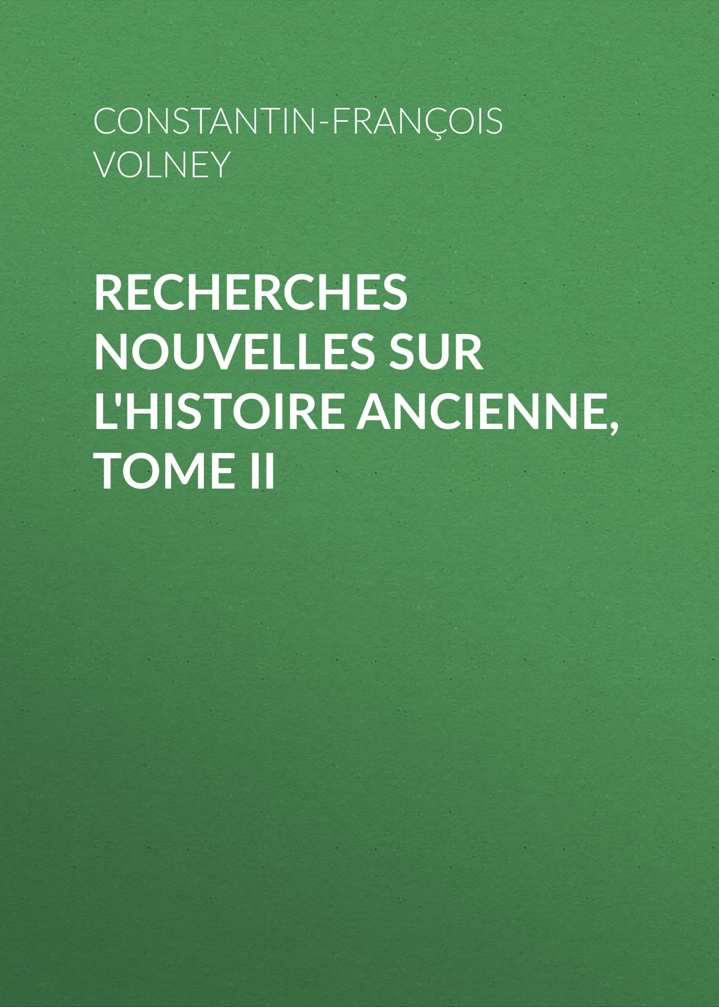 Constantin-François Volney Recherches nouvelles sur l'histoire ancienne, tome II
