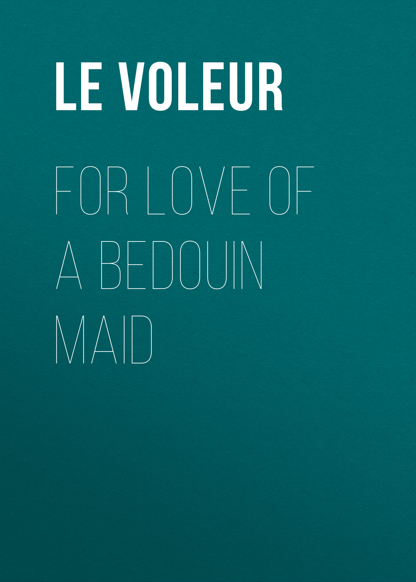 Le Voleur For Love of a Bedouin Maid a taste for love