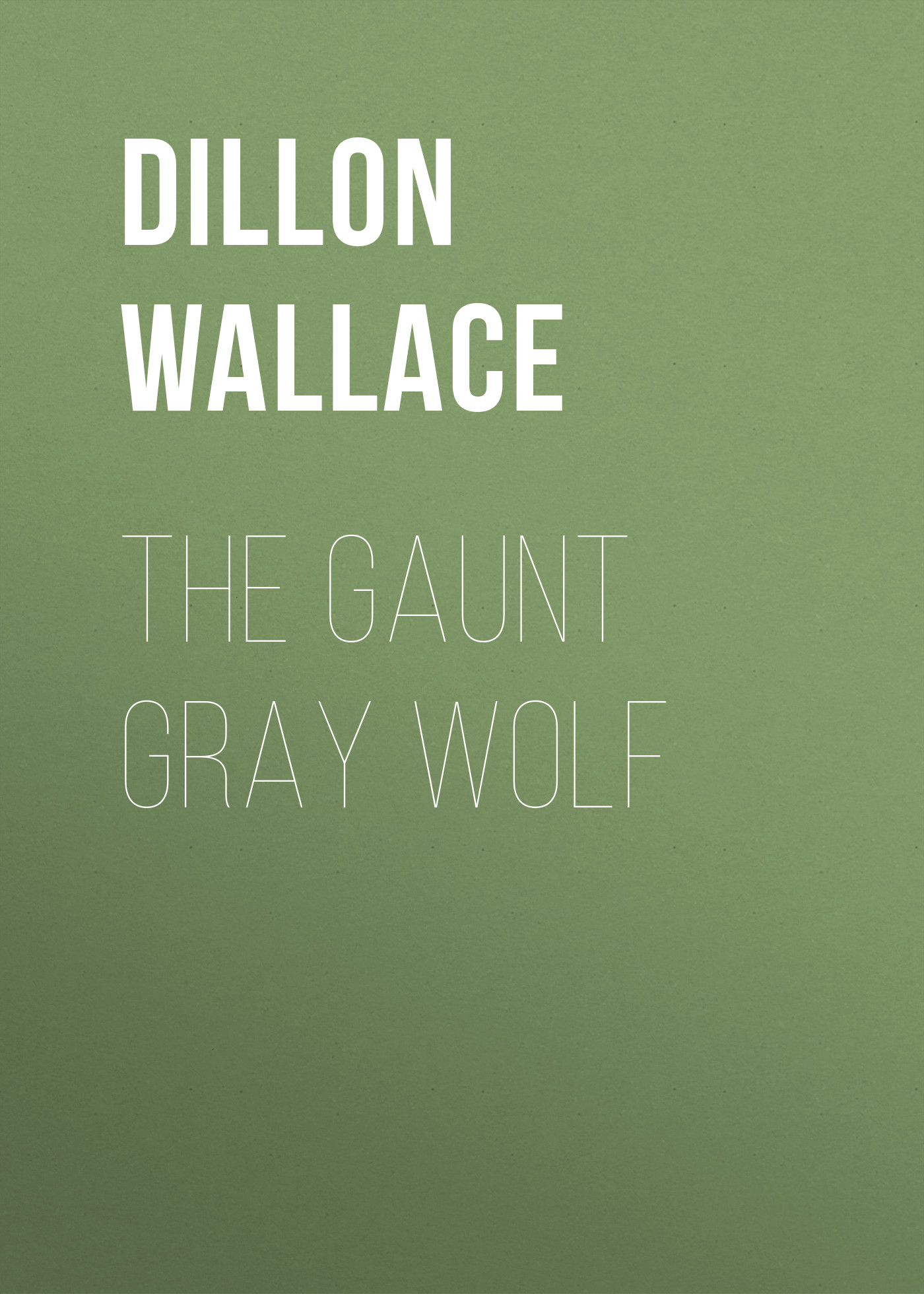 Dillon Wallace The Gaunt Gray Wolf dillon wallace grit a plenty
