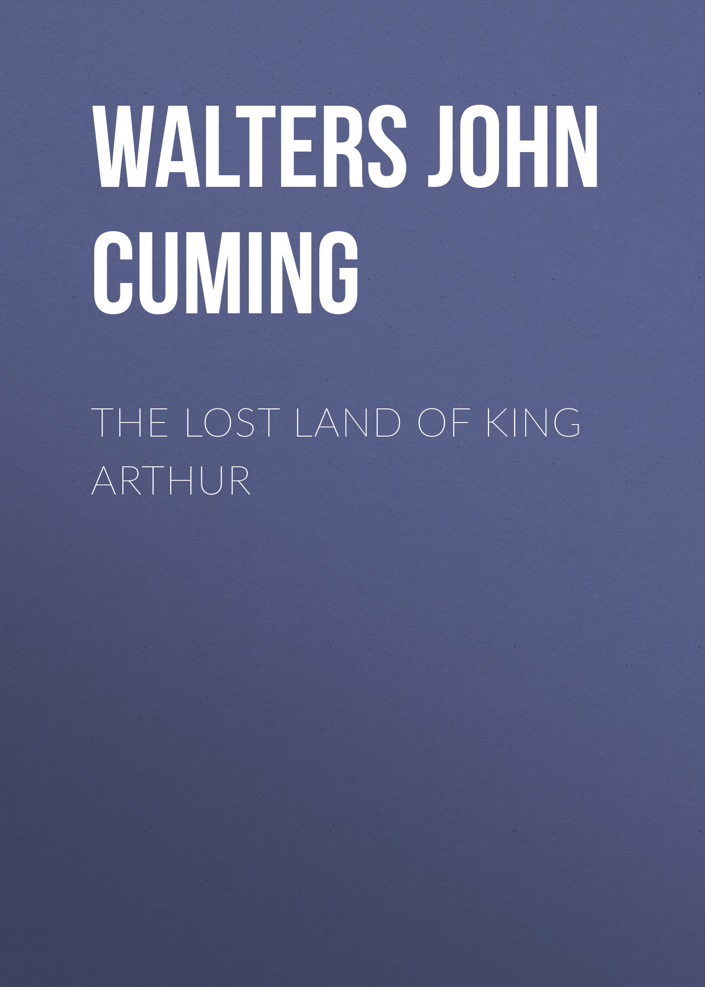 Walters John Cuming The Lost Land of King Arthur накладной светильник toplight car tl9201y 01wh