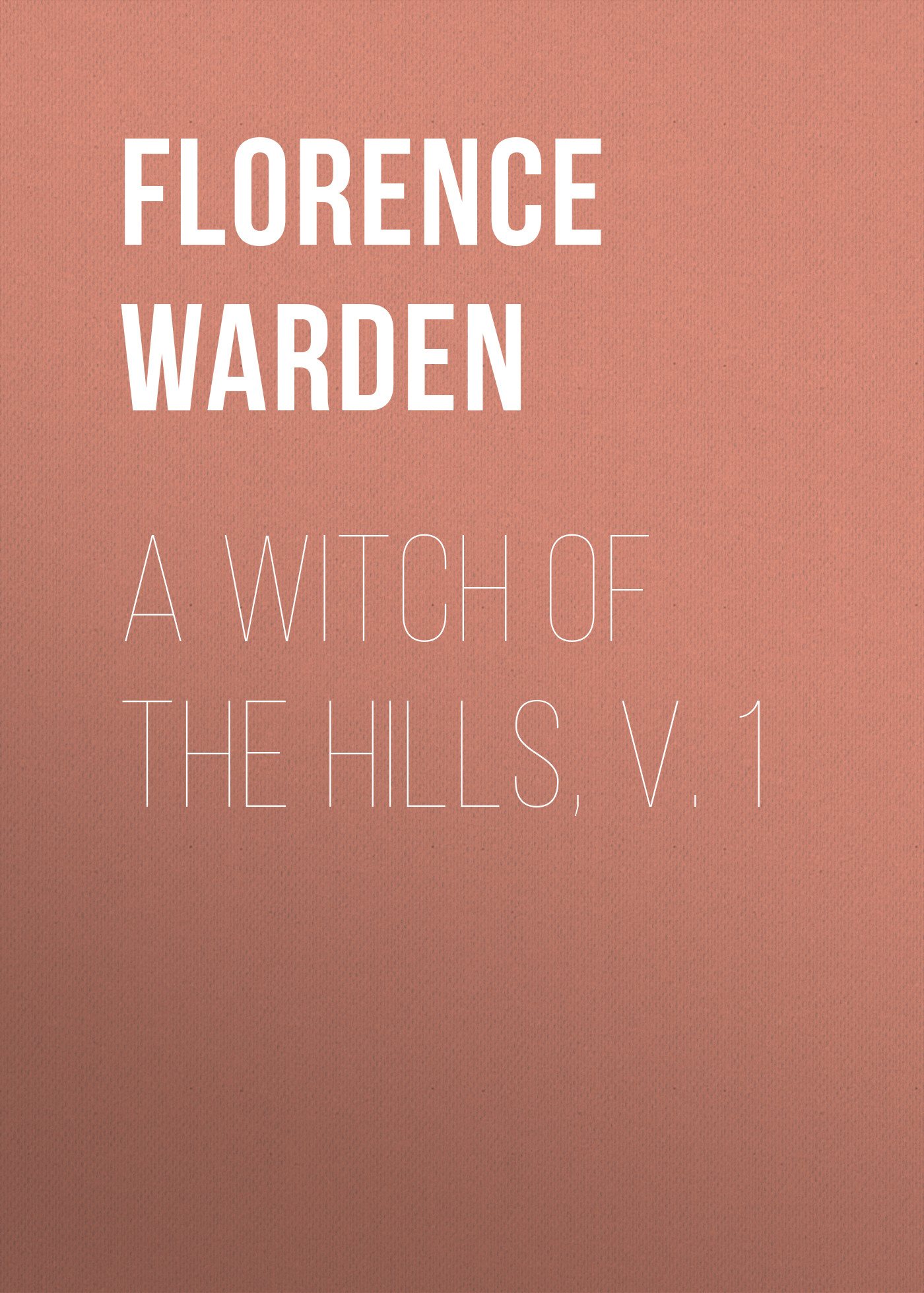 Florence Warden A Witch of the Hills, v. 1 цена 2017