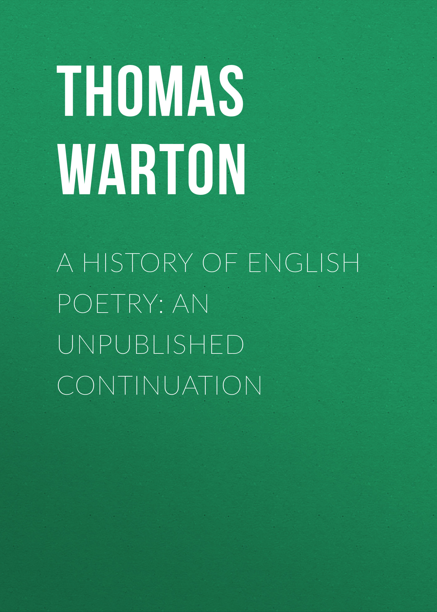 A History of English Poetry: an Unpublished Continuation