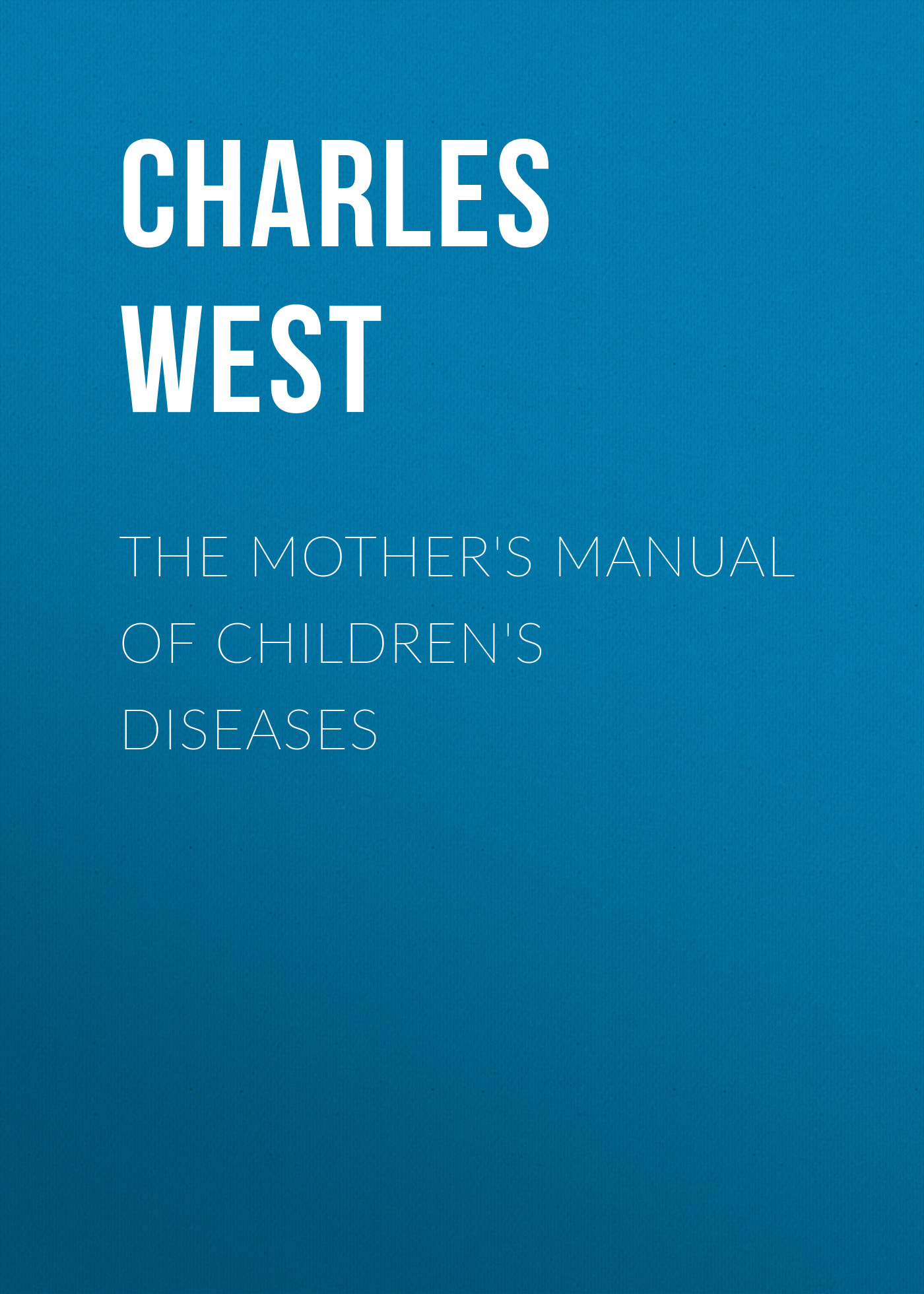 Charles West The Mother's Manual of Children's Diseases ethnomedicine for eye diseases