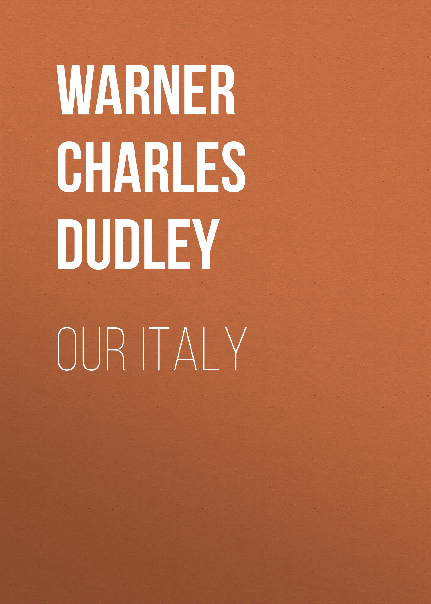 Фото - Warner Charles Dudley Our Italy warner charles dudley studies in the south and west with comments on canada