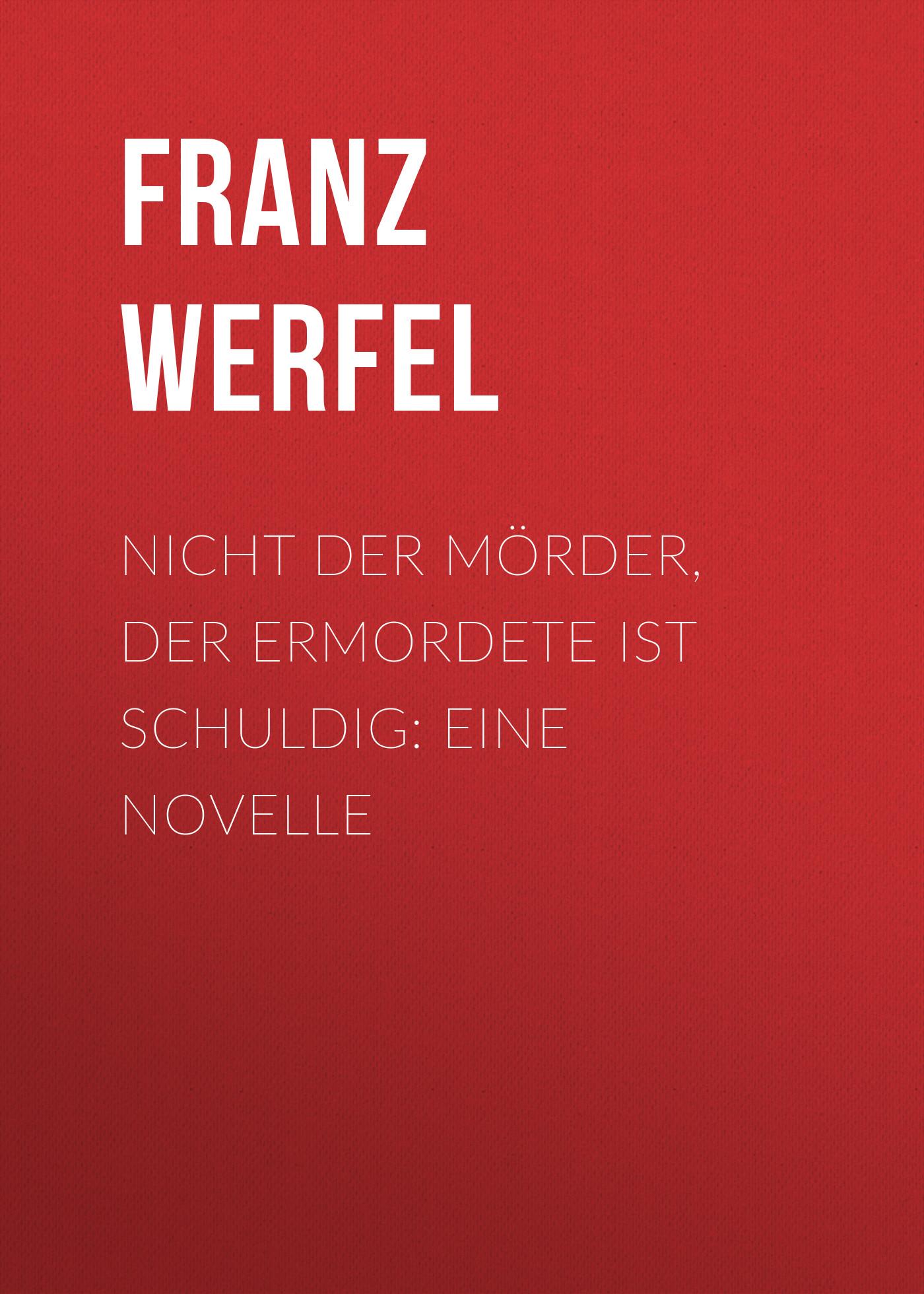 Franz Werfel Nicht der Mörder, der Ermordete ist schuldig: Eine Novelle j eccard der tag der ist so freudenreich