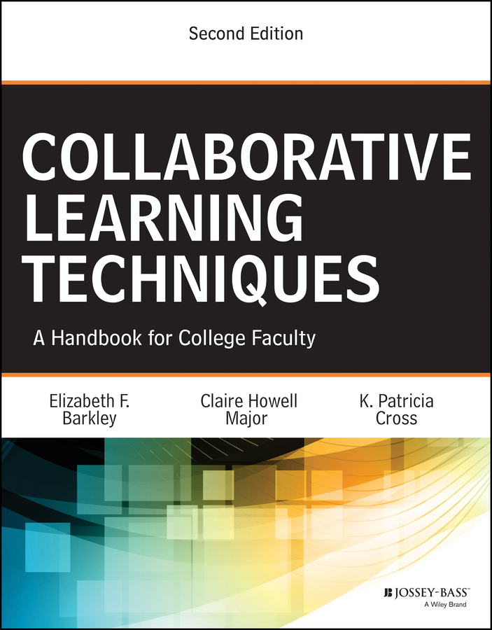 Elizabeth Barkley F. Collaborative Learning Techniques. A Handbook for College Faculty elizabeth barkley f learning assessment techniques a handbook for college faculty