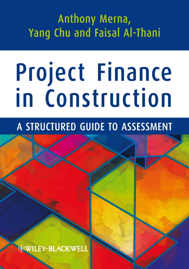 Tony Merna Project Finance in Construction. A Structured Guide to Assessment