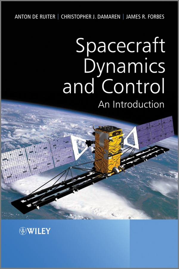 Christopher Damaren Spacecraft Dynamics and Control. An Introduction