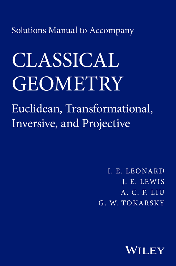 лучшая цена I. Leonard E. Solutions Manual to Accompany Classical Geometry. Euclidean, Transformational, Inversive, and Projective