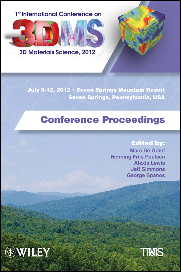 1st International Conference on 3D Materials Science, 2012. July 8-12, 2012, Seven Springs Mountain Resort, Seven Springs, Pennsylvania, USA, Conference