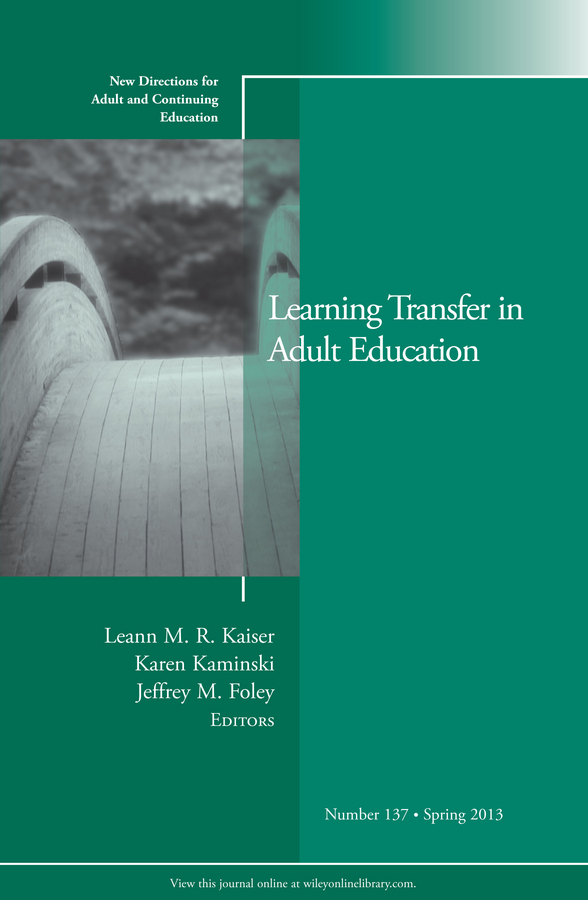 Фото - Karen Kaminski Learning Transfer in Adult Education. New Directions for Adult and Continuing Education, Number 137 wrigley heide spruck adult civic engagement in adult learning new directions for adult and continuing education number 135