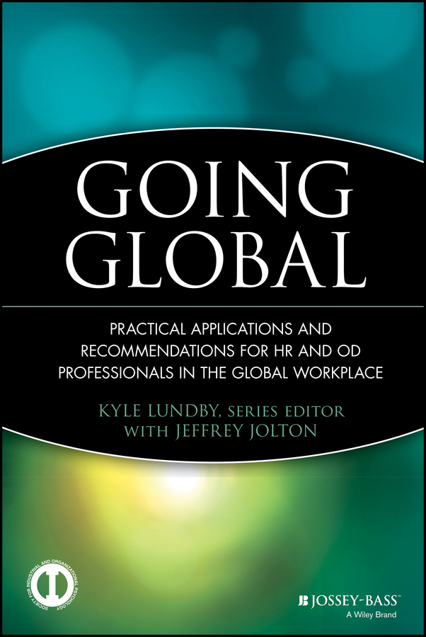 Kyle Lundby Going Global. Practical Applications and Recommendations for HR and OD Professionals in the Global Workplace michael burchell no excuses how you can turn any workplace into a great one