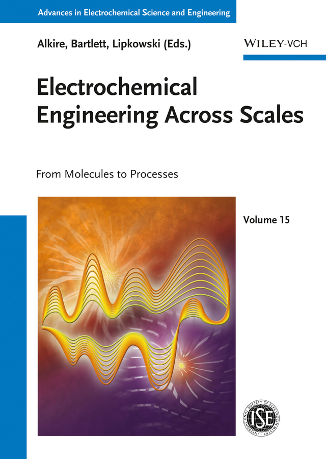 Jacek Lipkowski Electrochemical Engineering Across Scales. From Molecules to Processes elder ken phase field methods in materials science and engineering