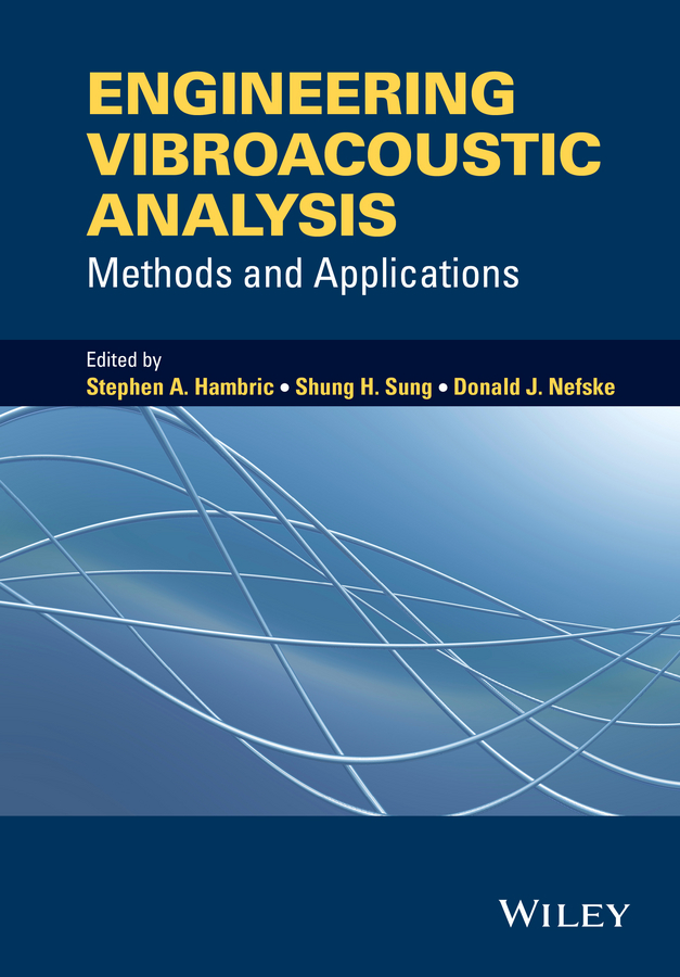 Stephen Hambric A. Engineering Vibroacoustic Analysis. Methods and Applications cho w s to stochastic structural dynamics application of finite element methods