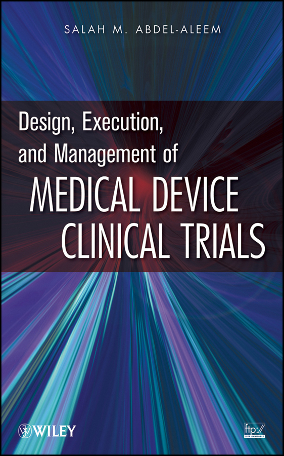 Salah Abdel-aleem M. Design, Execution, and Management of Medical Device Clinical Trials