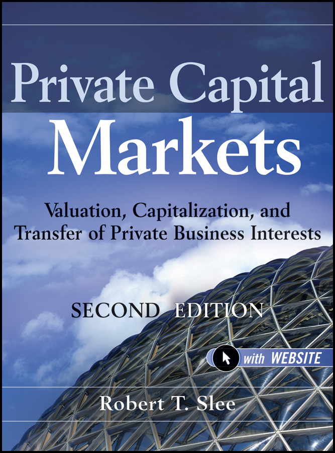 Robert Slee T. Private Capital Markets. Valuation, Capitalization, and Transfer of Private Business Interests capital inicial recife