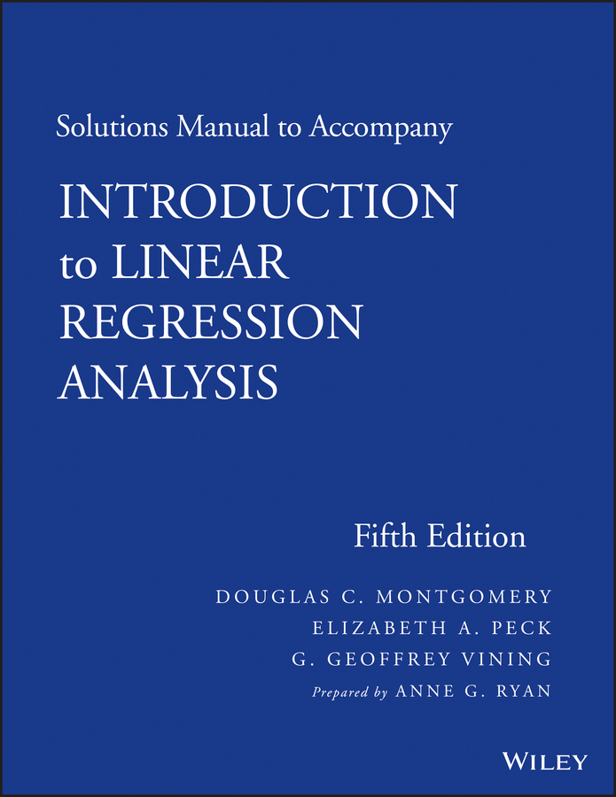 Douglas Montgomery C. Solutions Manual to Accompany Introduction to Linear Regression Analysis n galwey w introduction to mixed modelling beyond regression and analysis of variance