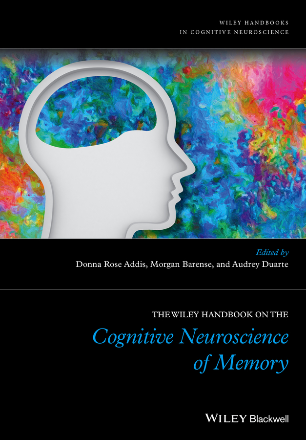 Morgan Barense The Wiley Handbook on The Cognitive Neuroscience of Memory john arden b brain2brain enacting client change through the persuasive power of neuroscience