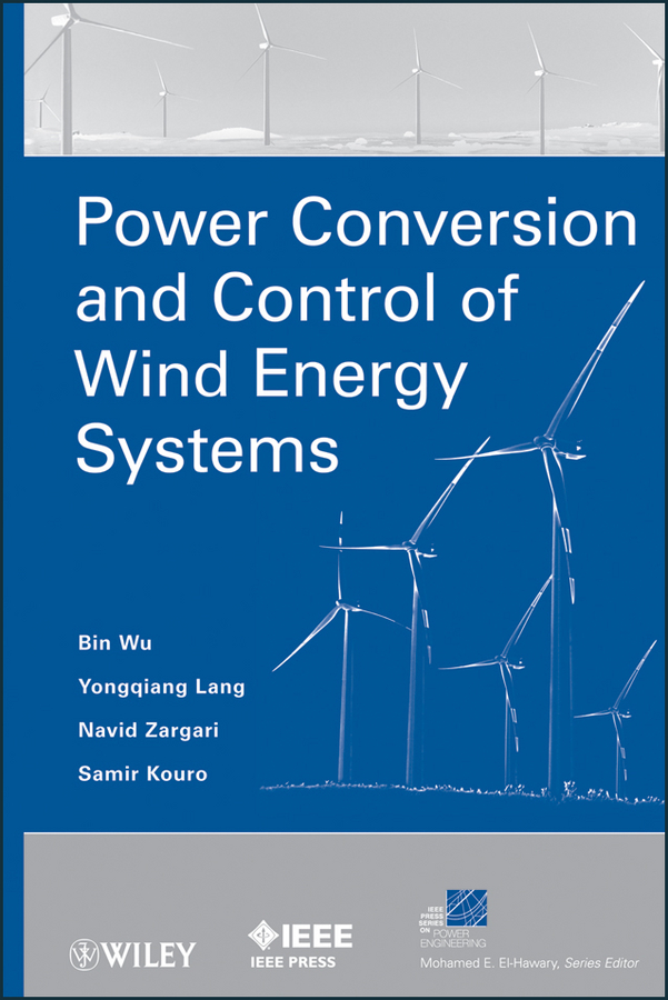 Bin Wu Power Conversion and Control of Wind Energy Systems