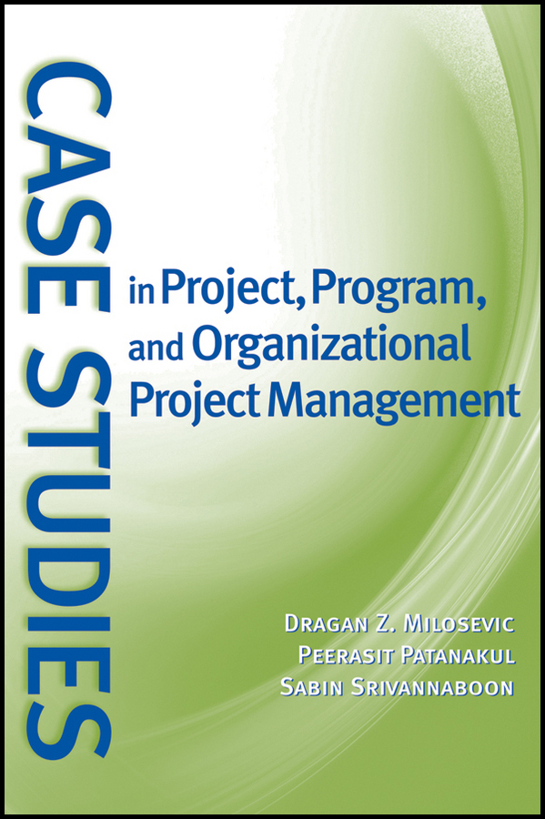 Peerasit Patanakul Case Studies in Project, Program, and Organizational Project Management