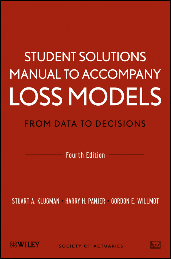Gordon Willmot E. Student Solutions Manual to Accompany Loss Models: From Data to Decisions, Fourth Edition цена
