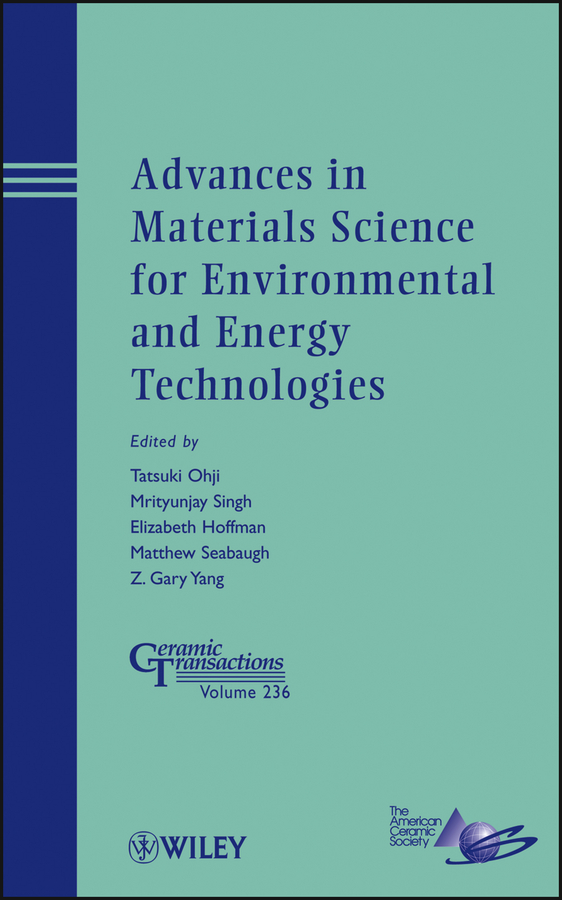 Mrityunjay Singh Advances in Materials Science for Environmental and Energy Technologies elizabeth hoffman advances in materials science for environmental and nuclear technology