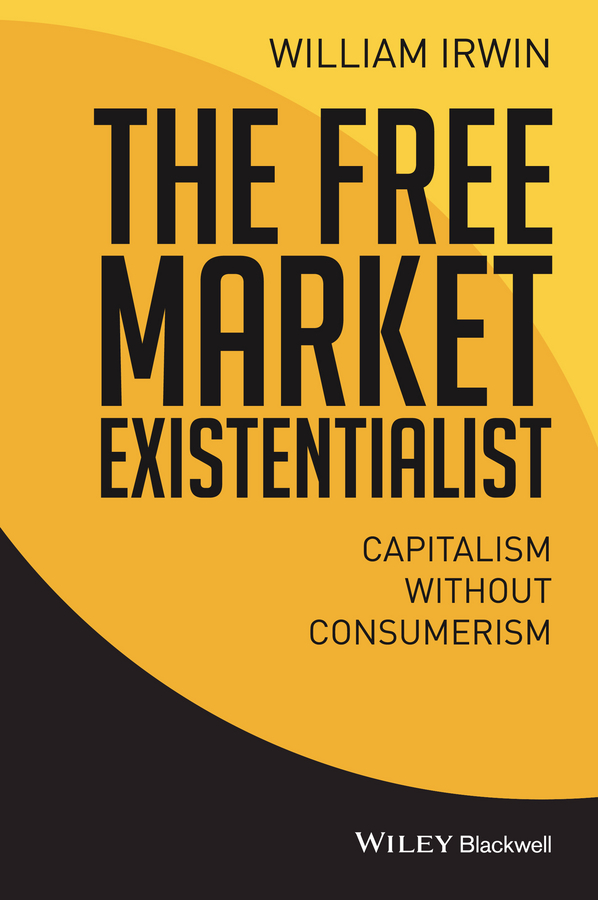 William Irwin The Free Market Existentialist. Capitalism without Consumerism цены