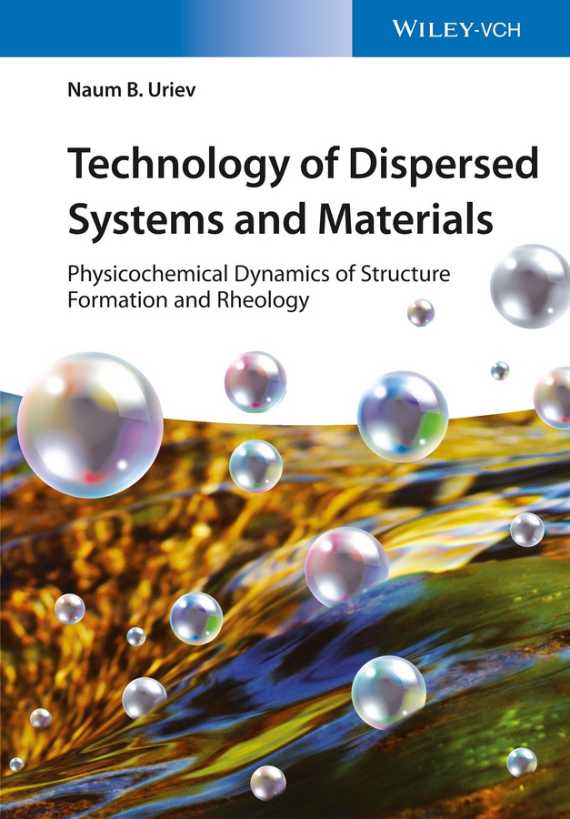 Naum Uriev B. Technology of Dispersed Systems and Materials. Physicochemical Dynamics of Structure Formation and Rheology wave dynamics of the structured media with relaxation