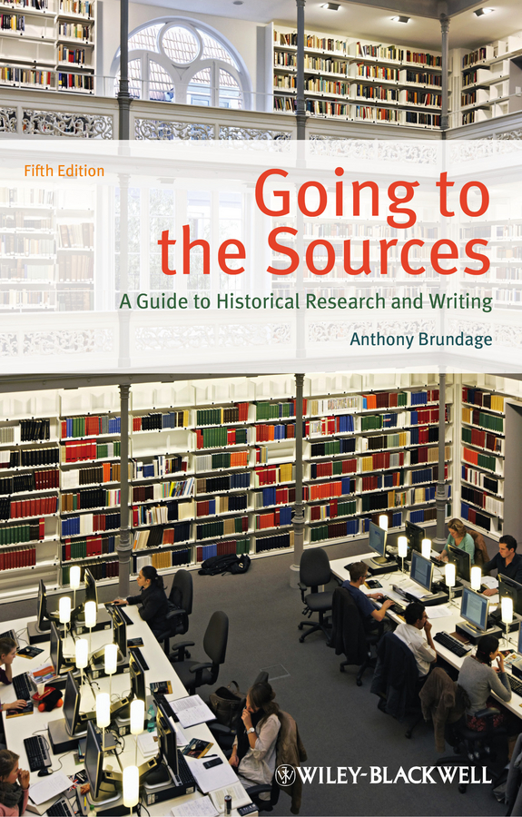 Anthony Brundage Going to the Sources. A Guide to Historical Research and Writing