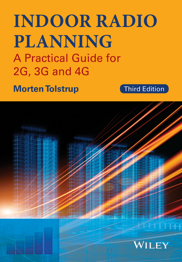 Morten Tolstrup Indoor Radio Planning. A Practical Guide for 2G, 3G and 4G