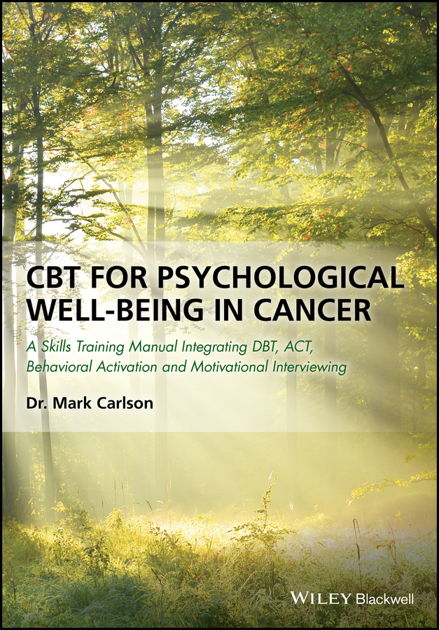 Mark Carlson CBT for Psychological Well-Being in Cancer. A Skills Training Manual Integrating DBT, ACT, Behavioral Activation and Motivational Interviewing все цены